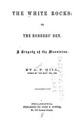 The White Rocks: Or, The Robbers' Den. A Tragedy of the Mountains