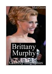 Celebrity Biographies - The Amazing Life Of Brittany Anne Murphy - Famous Actors