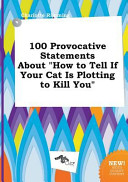 100 Provocative Statements about How to Tell If Your Cat Is Plotting to Kill You