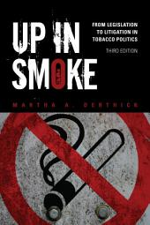 Up in Smoke: From Legislation to Litigation in Tobacco Politics, Edition 3