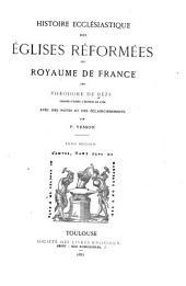 Histoire ecclésiastique des églises réformées au royaume de France: publiée d'aprés l'édition de 1580, Volume2