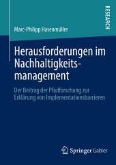 Herausforderungen im Nachhaltigkeitsmanagement: Der Beitrag der Pfadforschung zur Erklärung von Implementationsbarrieren
