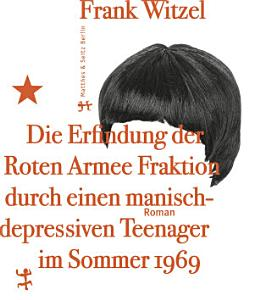 Die Erfindung der Roten Armee Fraktion durch einen manisch depressiven Teenager im Sommer 1969 PDF