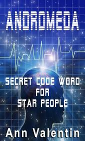 Andromeda: Secret Code for Star People