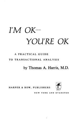 I M OK YOU RE OK A PRACTICAL GUIDE TO TRANSACTIONAL ANALYSIS