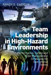 Team Leadership in High-Hazard Environments: Performance, Safety and Risk Management Strategies for Operational Teams