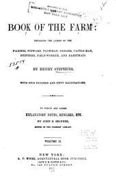 The Book of the Farm: Detailing the Labors of the Farmer, Steward, Plowman, Hedger, Cattle-man, Shepherd, Field-worker, and Dairymaid, Volume 2