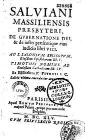 Salviani... de Gubernatione Dei et de justo praesentique ejus judicio libri VIII...