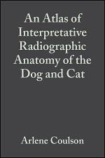 An Atlas of Interpretative Radiographic Anatomy of the Dog and Cat