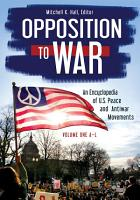 Opposition to War  An Encyclopedia of U S  Peace and Antiwar Movements  2 volumes  PDF