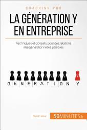 La génération Y en entreprise, ça change quoi ?: Conseils pour des rapports intergénérationnels paisibles