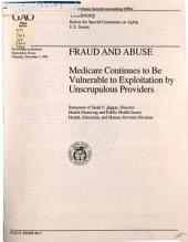 Fraud and abuse: medicare continues to be vulnerable to exploitation by unscrupulous providers : statement of Sarah F. Jaggar, Director, Health Financing and Public Health Issues, Health, Education, and Human Services Division, before the Special Committee on Aging, U.S. Senate