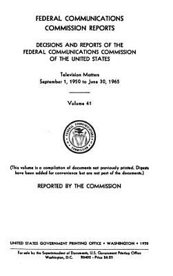 Federal Communications Commission Reports. V. 1-45, 1934/35-1962/64; 2d Ser., V. 1- July 17/Dec. 27, 1965-.
