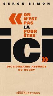 On est pas là pour être ici: Dictionnaire absurde du Rugby