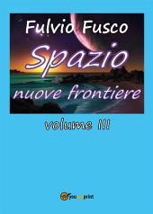 Spazio nuove frontiere: Volume 3