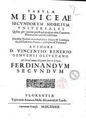 Tabulae Mediceae secundorum mobilium vniuersales quibus per vnicum prosthaphaereseon orbis canonem planetarum calculus exhibetur... authore d. Vincentio Renerio Genuensi ..