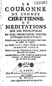 La couronne de l'année chrétienne, ou Méditations sur les principales et plus importantes véritéz de l'Evangile de Jesus Christ, disposées pour tous les jours de l'année, selon l'ordre des offices de l'Eglise: Volume1