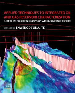 Applied Techniques to Integrated Oil and Gas Reservoir Characterization