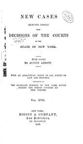 New Cases Selected Chiefly from Decisions of the Courts of the State of New York: Volume 17