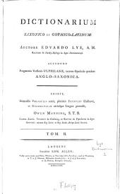 Dictionarium Saxonico Et Gothico-Latinum: Accedunt Fragmenta Versionis Ulphilanae, necnon Opuscula quaedam Anglo-Saxonica, Volume 2