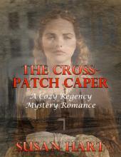 The Cross Patch Caper: A Cozy Regency Mystery Romance