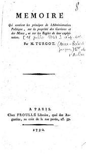Mémoire qui contient les principes de l'Administration politique, sur la propriété des carrières et des mines, et sur les règles de leur exploitation, [18 juillet 1767], par M. Turgot