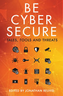 Be Cyber Secure: Tales, Tools and Threats