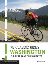 75 Classic Rides Washington: The Best Road Biking Routes