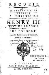 Recueil de diverses pièces servant à l'histoire de Henry III. Roy de France et de Pologne