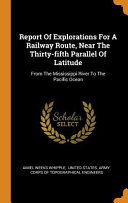 Download Report of Explorations for a Railway Route  Near the Thirty Fifth Parallel of Latitude  From the Mississippi River to the Pacific Ocean Book