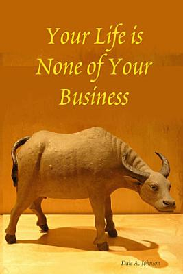 Your LIfe Is None of Your Business