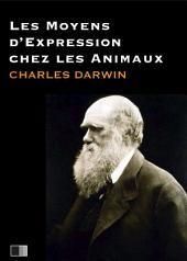 Les moyens d'expression chez les animaux: suivi de La vie de Charles Darwin