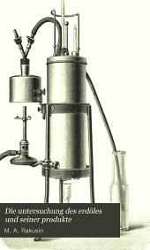Die untersuchung des erdöles und seiner produkte: Eine anleitung zur expertise des erdöles, seiner produkte und der erdölbehälter