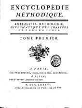 Antiquités, mythologie, diplomatique des chartres, et chronologie: Volume1