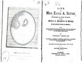 Life of Mrs. Eliza A. Seton, Foundress and First Superior of the Sisters Or Daughters of Charity in the United States of America
