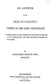 """An Answer to the Dean of Faculty's """"Letter to the Lord Chancellor,"""": """"on the Claims of the Church of Scotland in Regard to Its Jurisdiction, and the Proposed Changes in Its Polity"""""""