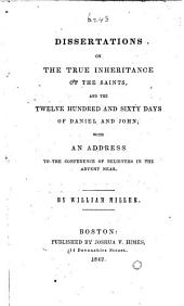 Dissertations on the true Inheritance of the Saints, and the twelve hundred and sixty days of Daniel and John, etc