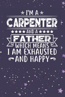 I M A Carpenter And A Father Which Means I Am Exhausted And Happy Book PDF