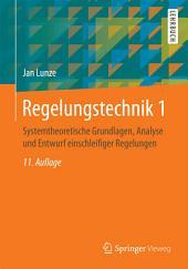 Regelungstechnik 1: Systemtheoretische Grundlagen, Analyse und Entwurf einschleifiger Regelungen, Ausgabe 11