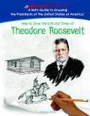 How To Draw The Life And Times Of Theodore Roosevelt Book PDF