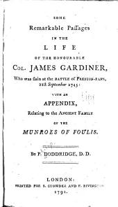 Some Remarkable Passages in the Life of the Honourable Col. James Gardiner, who was Slain at the Battle of Preston-Pans 21st September 1745: With an Appendix, Relating to the Ancient Family of the Munroes of Foulis, Part 4