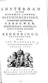 Amsterdam, In Zyne Opkomst, Aanwas, Geschiedenissen, Voorregten, Koophandel, Gebouwen, Kerkenstaat, Schoolen, Schutterye, Gilden En Regeeringe: Volume 2