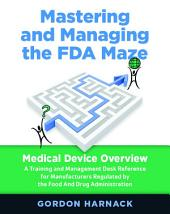 Mastering and Managing the FDA Maze, Second Edition: Medical Device Overview