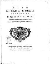Vite di santi e beati fiorentini di quei santi e beati che hanno ab immemorabili il pubblico culto alle loro reliquie ed immagini