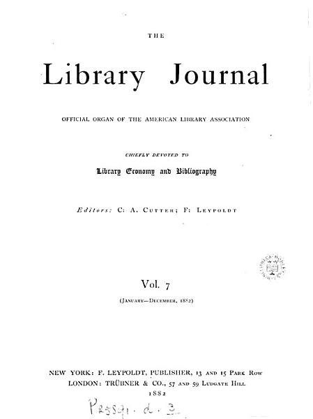 Download THE LIBRARY JOURNAL OFFICIAL ORGAN OF THE AMERICAN LIBRARY ASSOCIATION VOL 7 JAN  DEC 1882 Book