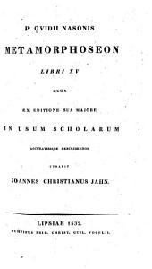 P. Ovidii Nasonis Metamorphoseon libri XV, quos ex editione sua majore in usum scholarum accuratissime describendos