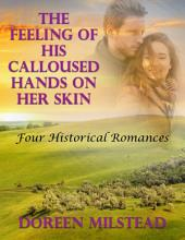 The Feeling of His Calloused Hands On Her Skin: Four Historical Romances