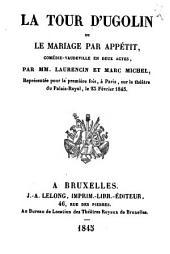 La tour d'Ugolin ou Le mariage par appétit: comédie-vaudeville en deux actes