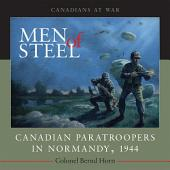 Men of Steel: Canadian Paratroopers in Normandy, 1944