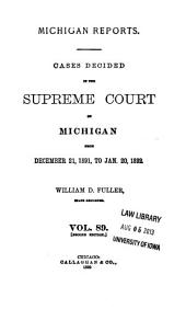 Michigan Reports: Reports of Cases Heard and Decided in the Supreme Court of Michigan, Volume 89